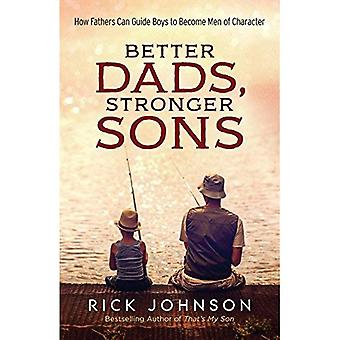Better Dads, Stronger Sons:� How Fathers Can Guide Boys to Become Men of Character