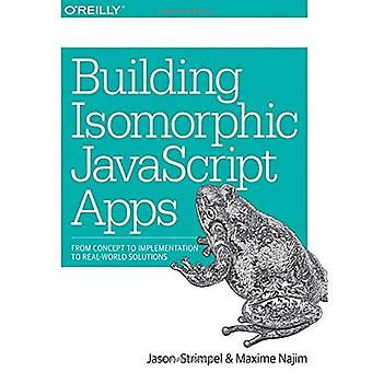 Gebouw isomorf JavaScript Apps: Van Concept tot implementatie tot echte wereld oplossingen