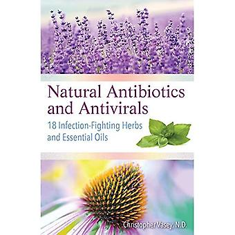 Natural Antibiotics and Antivirals: 18 Infection-Fighting Herbs and� Essential Oils