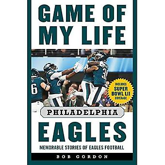Game of My Life Philadelphia Eagles: Memorable Stories of Eagles� Football (Game of My Life)