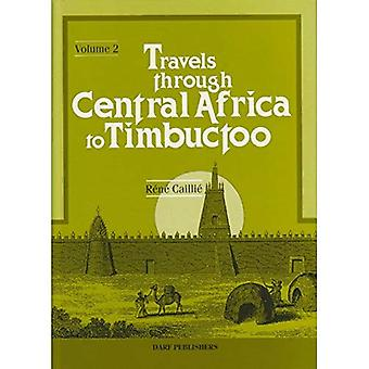 Travels Through Central Africa to Timbuctoo; and Across the Great Desert, to Morocco, Performed in the Years 1824-1828: v.2
