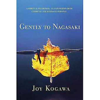 Gently to Nagasaki: A Spiritual Pilgrimage, an Exploration Both Communal and Intensely Personal