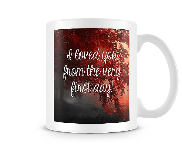 I Loved You From The Very First Day Mug