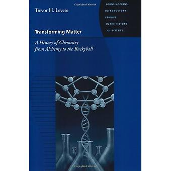 Transforming Matter - A History of Chemistry from Alchemy to the Bucky
