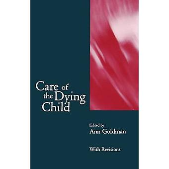 Care of the Dying Child by Goldman & Anne Ed.