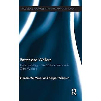 Power and Welfare  Understanding Citizens Encounters with State Welfare by MikMeyer & Nanna