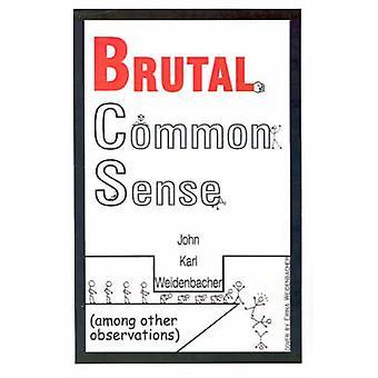 Brutal Common Sense by Weidenbacher & John Karl