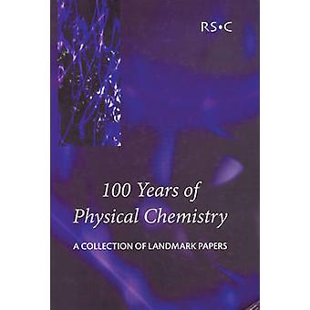 100 Years of Physical Chemistry A Collection of Landmark Papers by Smith & Ian W M