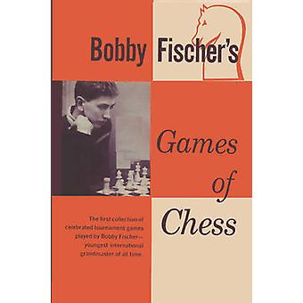 Bobby Fischers Games of Chess by Fischer & Bobby