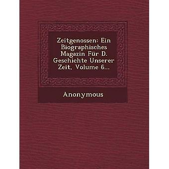Zeitgenossen Ein Biographisches Magazin Fur D. Geschichte Unserer Zeit Volume 6... by Anonymous