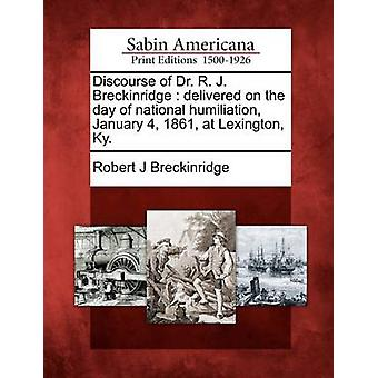 Discourse of Dr. R. J. Breckinridge  delivered on the day of national humiliation January 4 1861 at Lexington Ky. by Breckinridge & Robert J