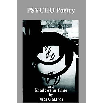 PSYCHO Poetry and Shadows in Time by Galardi & Judi