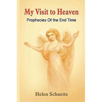 My Visit to Heaven  Prophecies Of the End Time by Schuette & Helen