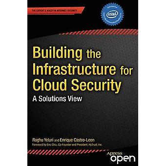 Building the Infrastructure for Cloud Security A Solutions View by Yeluri & Raghu