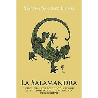 La Salamandra Espiritu Elemental del Fuego Que Permite El Renacimiento y El Camino Hacia La Espiritualidad by Llamb & Martha S.