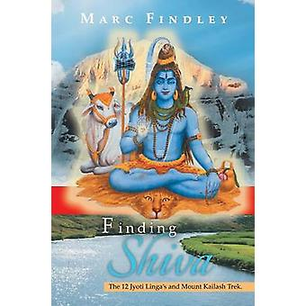 Finding Shiva The 12 Jyoti Lingas and Mount Kilash Trek by Findley & Marc
