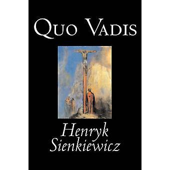Quo Vadis by Henryk Sienkiewicz Fiction Classics History Christian by Sienkiewicz & Henryk