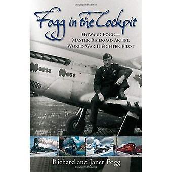 Fogg In The Cockpit: Master Railroad Artist, World War II Fighter Pilot