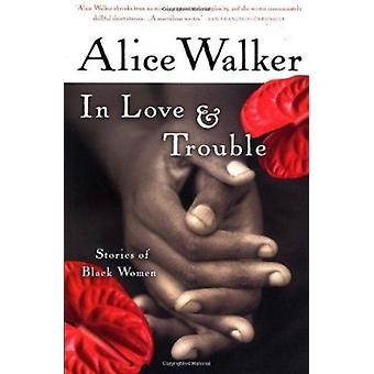 In Love & Trouble - Stories of Black Women by Walker - Alice - 9780156