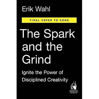 The Spark and the Grind - Ignite the Power of Disciplined Creativity b