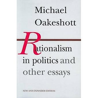 Rationalism in Politics and Other Essays (2nd Revised edition) by Mic