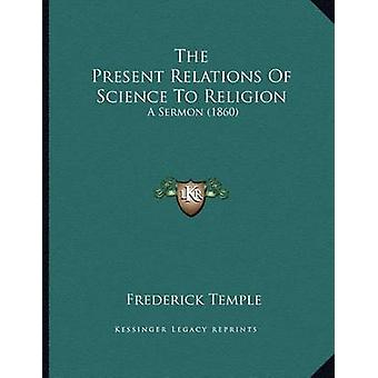 The Present Relations of Science to Religion - A Sermon (1860) by Fred