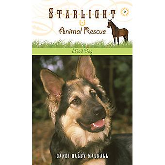 Starlight Animal Rescue - Mad Dog by Dandi Daley Mackall - 97814143126