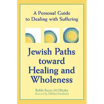Jewish Paths Toward Healing and Wholeness - A Personal Guide to Dealin