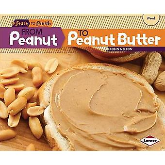 From Peanut to Peanut Butter by Robin Nelson - 9781580139694 Book