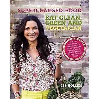 Supercharged Food Eat Clean - Green and Vegetarian by Lee Holmes - 97