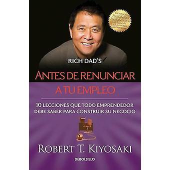 Antes de Renunciar A Tu Empleo by Robert T Kiyosaki - 9786073133630 B