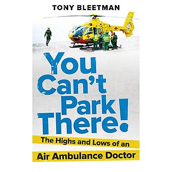 You Can't Park There!: The Highs and Lows of an Air Ambulance Doctor (Paperback) by Bleetman Tony