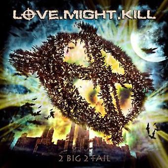 Love.Might.Kill - 2 Big 2 Fail [CD] USA import