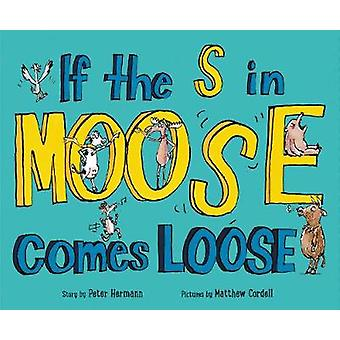 If the S in Moose Comes Loose by Peter Hermann - 9780062295101 Book