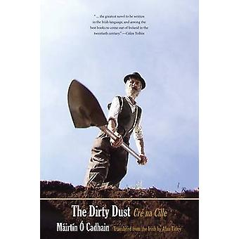 The Dirty Dust - Cre Na Cille by Mairtin O Cadhain - Alan Titley - 978