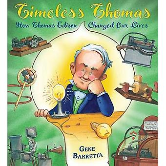 Timeless Thomas - How Thomas Edison Changed Our Lives by Gene Barretta