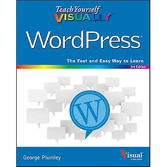 Teach Yourself Visually WordPress (3rd Revised edition) by George Plu