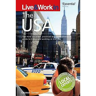 Live and Work in the USA - The Most Accurate - Practical and Comprehen