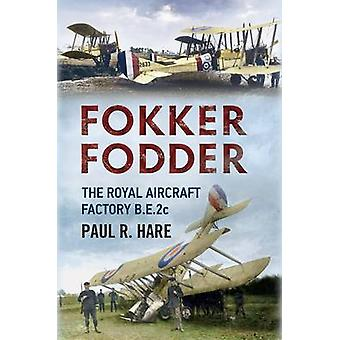 Fokker Fodder - The Royal Aircraft Factory B.E.2c by Paul R. Hare - 97