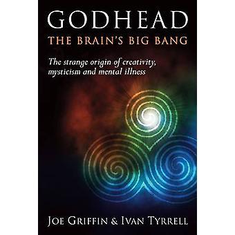 Godhead - The Brain's Big Bang by Joe Griffin - Ivan Tyrrell - 9781899