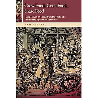 Grow Food, Cook Food, Share Food: Perspectives on Eating from the Past and a Preliminary Agenda for the Future...