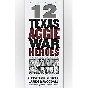 Texas 12 Aggie le héros de la guerre: de la première guerre mondiale au Vietnam (Texas Williams-Ford A & Université histoire militaire de la série M)