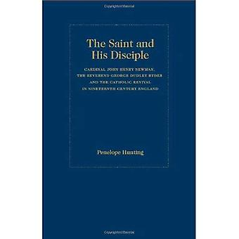 The Saint and the Disciple: Cardinal John Henry Newman, the Reverend George Dudley Ryder and the Catholic Revival in Ninetenth Century England