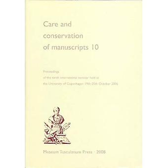 Care and conservation of manuscripts, volume 10: Proceedings of the tenth international seminar held at the University of Copenhagen 19th-20th October ... of Copenhagen, 19-20 October 2006: v. 10