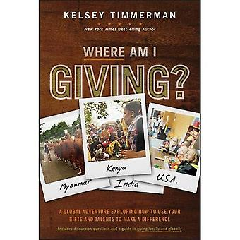 Where Am I Giving: A Global Adventure Exploring How to Use Your Gifts and� Talents to Make a Difference (Where am I?)