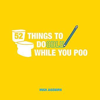 52 dingen te Doodle terwijl je poep: leuke ideeën voor schetsen en tekenen terwijl u Dump
