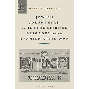 Jewish Volunteers, the International Brigades and the Spanish Civil War (War, Culture and Society)