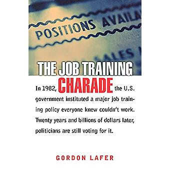 The Job Training Charade by Gordon Lafer - 9780801489518 Book