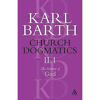 Church Dogmatics the Doctrine of God Volume 2 Part 1 The Knowledge of God The Reality of God by Barth & Karl