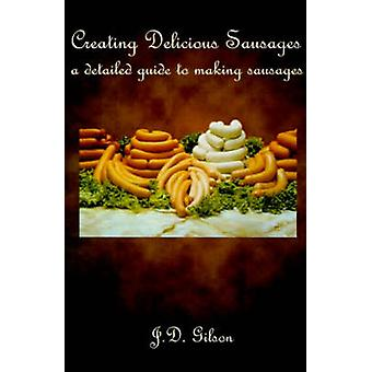 Creating Delicious Sausages A Detailed Guide to Making Sausages by Gilson & J. D.